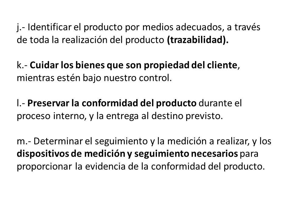 j.- Identificar el producto por medios adecuados, a través de toda la realización del producto (trazabilidad). k.- Cuidar los bienes que son propiedad