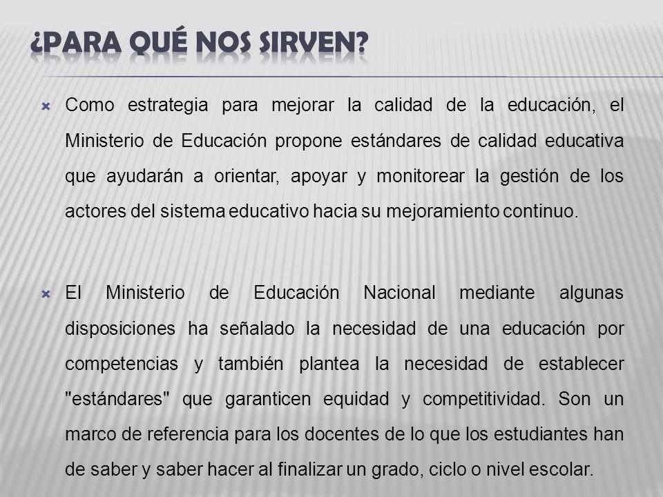Como estrategia para mejorar la calidad de la educación, el Ministerio de Educación propone estándares de calidad educativa que ayudarán a orientar, a