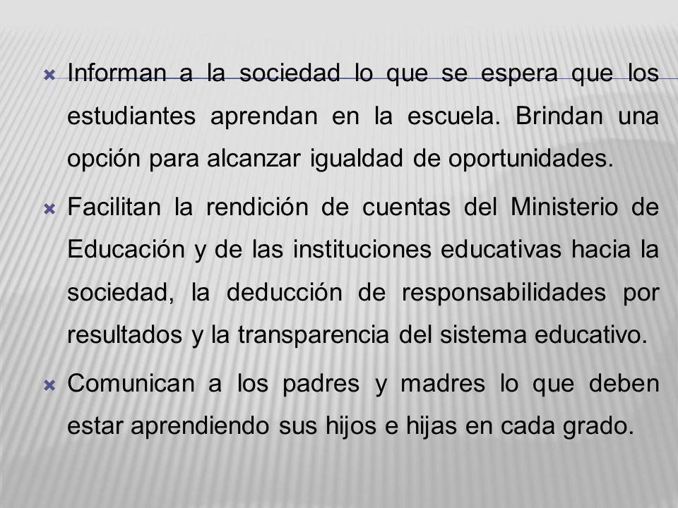 Informan a la sociedad lo que se espera que los estudiantes aprendan en la escuela. Brindan una opción para alcanzar igualdad de oportunidades. Facili