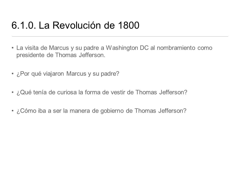 6.1.0. La Revolución de 1800 La visita de Marcus y su padre a Washington DC al nombramiento como presidente de Thomas Jefferson. ¿Por qué viajaron Mar