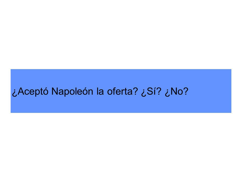 ¿Aceptó Napoleón la oferta? ¿Sí? ¿No?