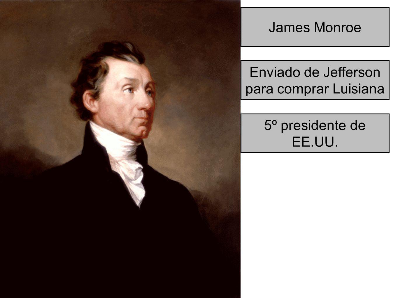 James Monroe Enviado de Jefferson para comprar Luisiana 5º presidente de EE.UU.