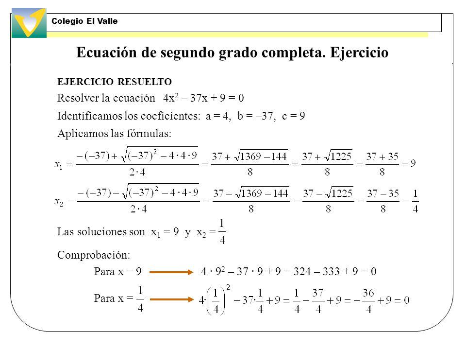 Ecuación de segundo grado completa Las soluciones de de esta ecuación se obtienen aplicando las fórmulas: Término cuadrático Término lineal Término in