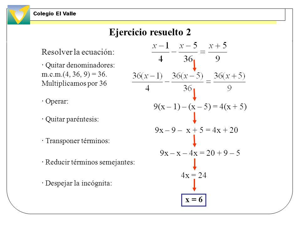 Ejercicio resuelto 1 Resolver la ecuación: 4(x – 10) = –6(2 – x) – 5x · Quitar paréntesis: · Pasar la incógnita al 1 er miembro y los números al 2º: ·