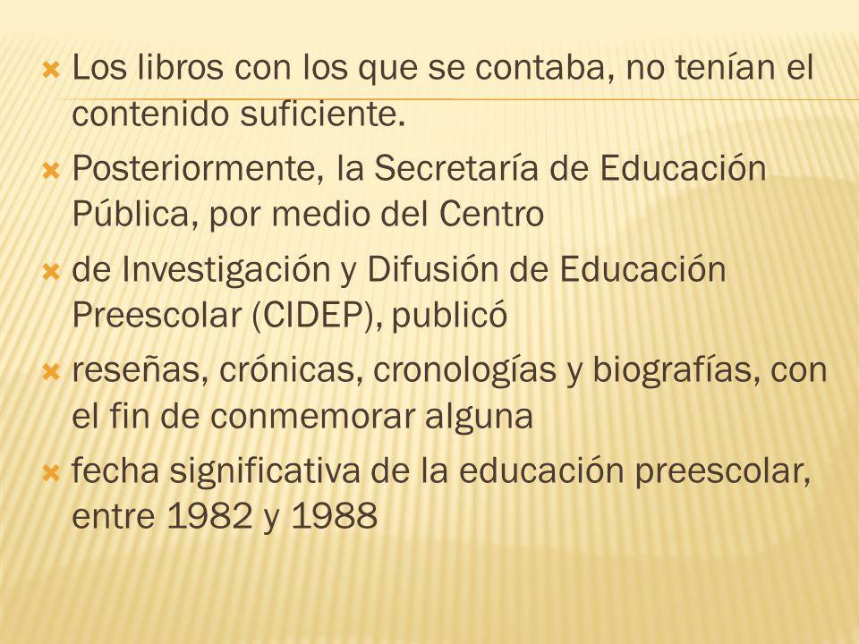 Los libros con los que se contaba, no tenían el contenido suficiente. Posteriormente, la Secretaría de Educación Pública, por medio del Centro de Inve