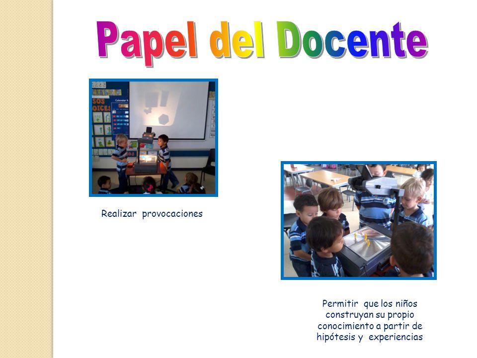 Realizar provocaciones Permitir que los niños construyan su propio conocimiento a partir de hipótesis y experiencias