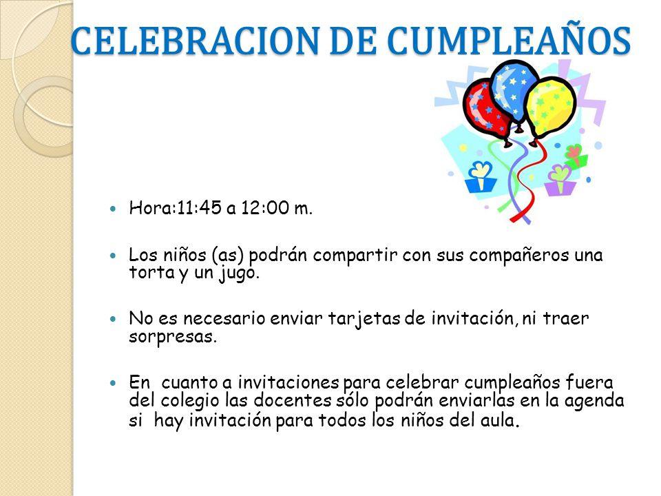 CELEBRACION DE CUMPLEAÑOS Hora:11:45 a 12:00 m. Los niños (as) podrán compartir con sus compañeros una torta y un jugo. No es necesario enviar tarjeta