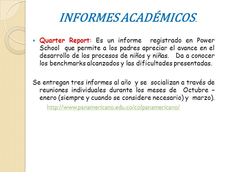 INFORMES ACADÉMICOS. Quarter Report: Es un informe registrado en Power School que permite a los padres apreciar el avance en el desarrollo de los proc