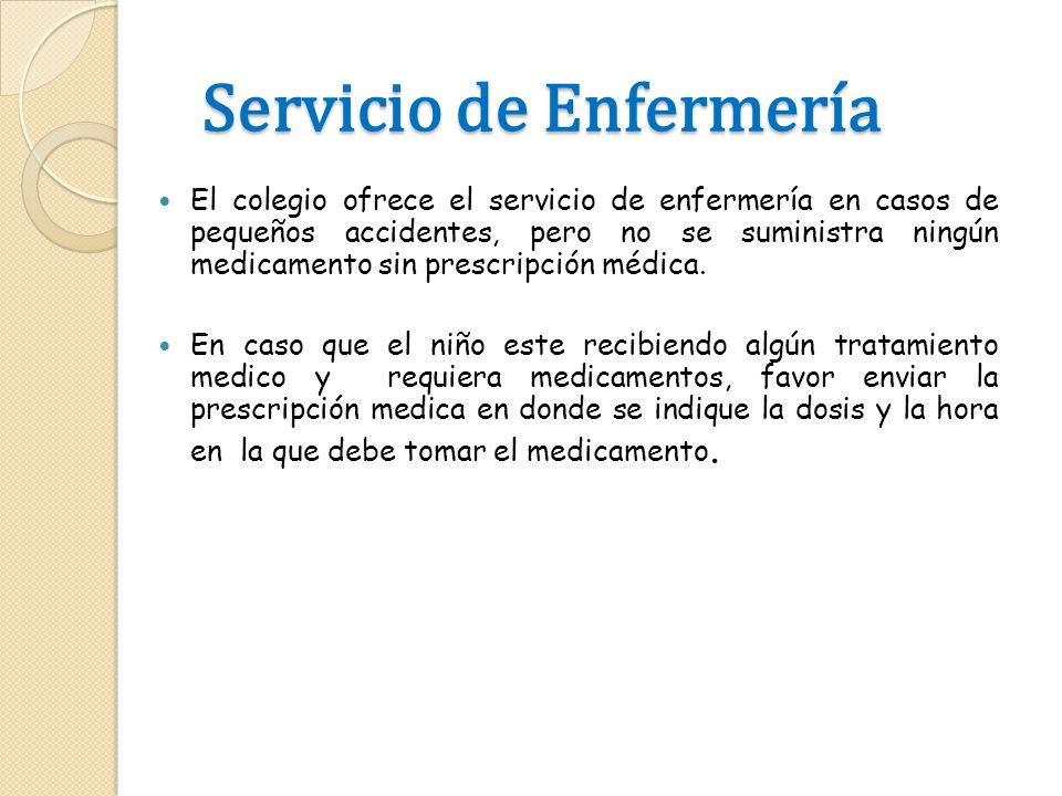 Servicio de Enfermería Servicio de Enfermería El colegio ofrece el servicio de enfermería en casos de pequeños accidentes, pero no se suministra ningú