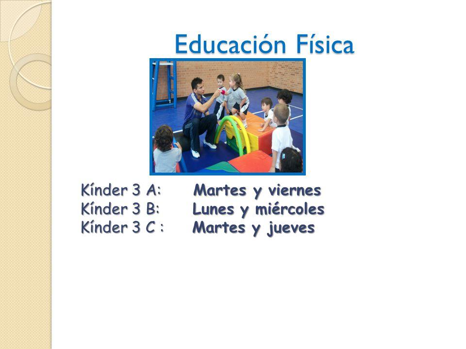 Educación Física Kínder 3 A: Martes y viernes Kínder 3 B: Lunes y miércoles Kínder 3 C : Martes y jueves