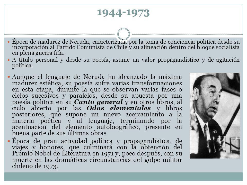 1944-1973 Aunque el lenguaje de Neruda ha alcanzado la máxima madurez estética, su poesía sufre varias transformaciones en esta etapa, durante la que