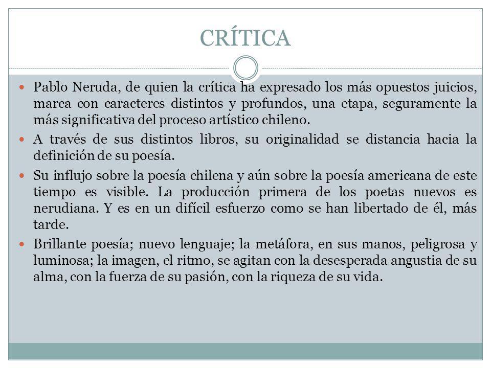 CRÍTICA Pablo Neruda, de quien la crítica ha expresado los más opuestos juicios, marca con caracteres distintos y profundos, una etapa, seguramente la
