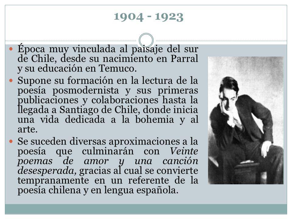 1904 - 1923 Época muy vinculada al paisaje del sur de Chile, desde su nacimiento en Parral y su educación en Temuco. Supone su formación en la lectura