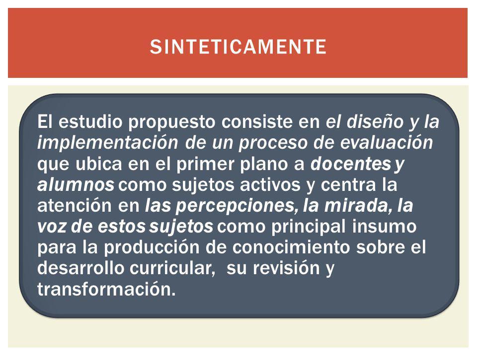 El estudio propuesto consiste en el diseño y la implementación de un proceso de evaluación que ubica en el primer plano a docentes y alumnos como suje