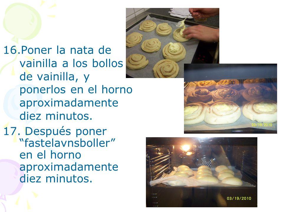 16.Poner la nata de vainilla a los bollos de vainilla, y ponerlos en el horno aproximadamente diez minutos. 17. Después poner fastelavnsboller en el h