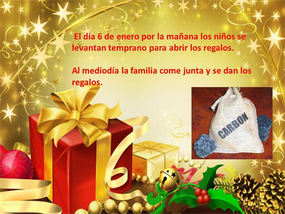 El día 6 de enero por la mañana los niños se levantan temprano para abrir los regalos. Al mediodía la familia come junta y se dan los regalos.