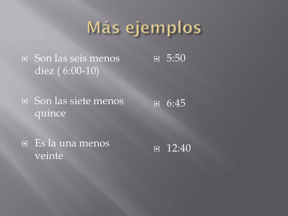 Son las seis menos diez ( 6:00-10) Son las siete menos quince Es la una menos veinte 5:50 6:45 12:40