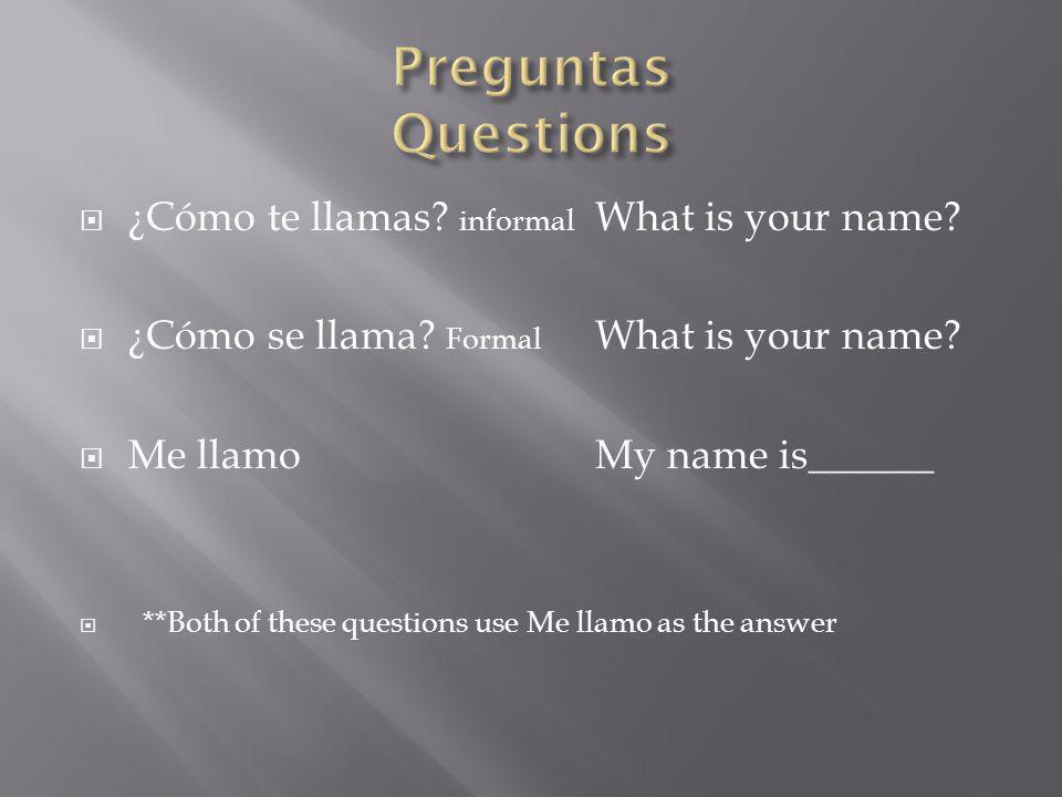 ¿Cómo te llamas. informal What is your name. ¿Cómo se llama.