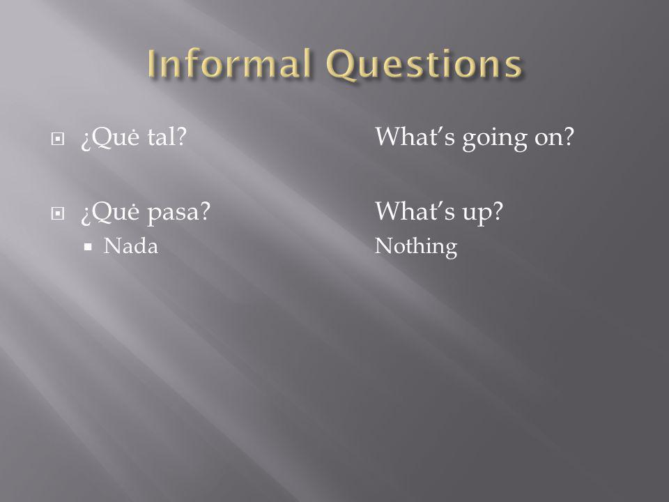 ¿Y tú?And you? informal ¿Y Ud.?And you? formal GraciasThank you De NadaYoure welcome