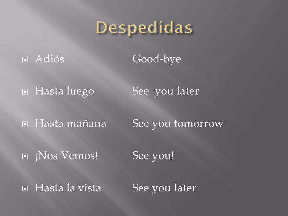 AdiósGood-bye Hasta luegoSee you later Hasta mañanaSee you tomorrow ¡Nos Vemos!See you! Hasta la vistaSee you later