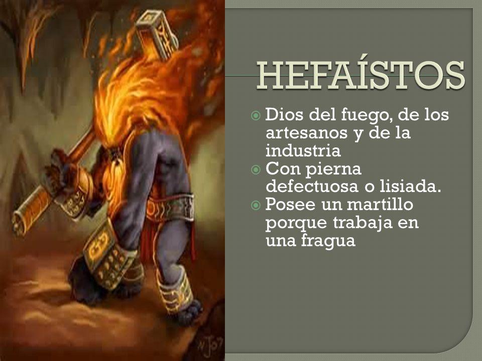 Dios del fuego, de los artesanos y de la industria Con pierna defectuosa o lisiada. Posee un martillo porque trabaja en una fragua