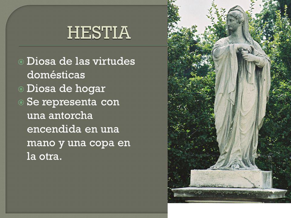 Diosa de las virtudes domésticas Diosa de hogar Se representa con una antorcha encendida en una mano y una copa en la otra.
