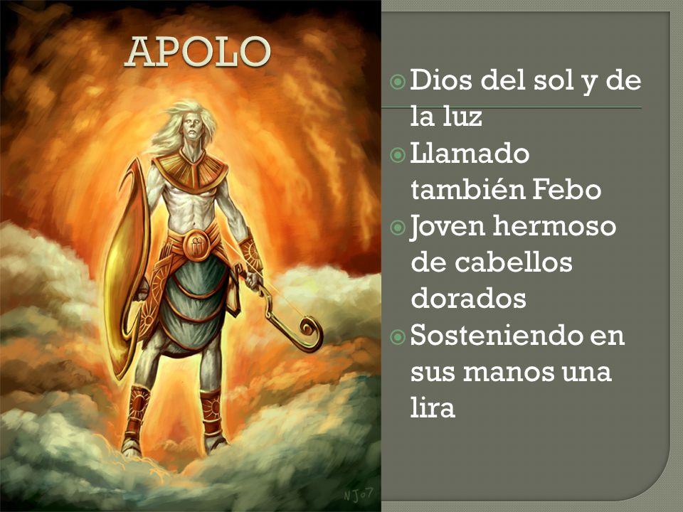 Dios del sol y de la luz Llamado también Febo Joven hermoso de cabellos dorados Sosteniendo en sus manos una lira