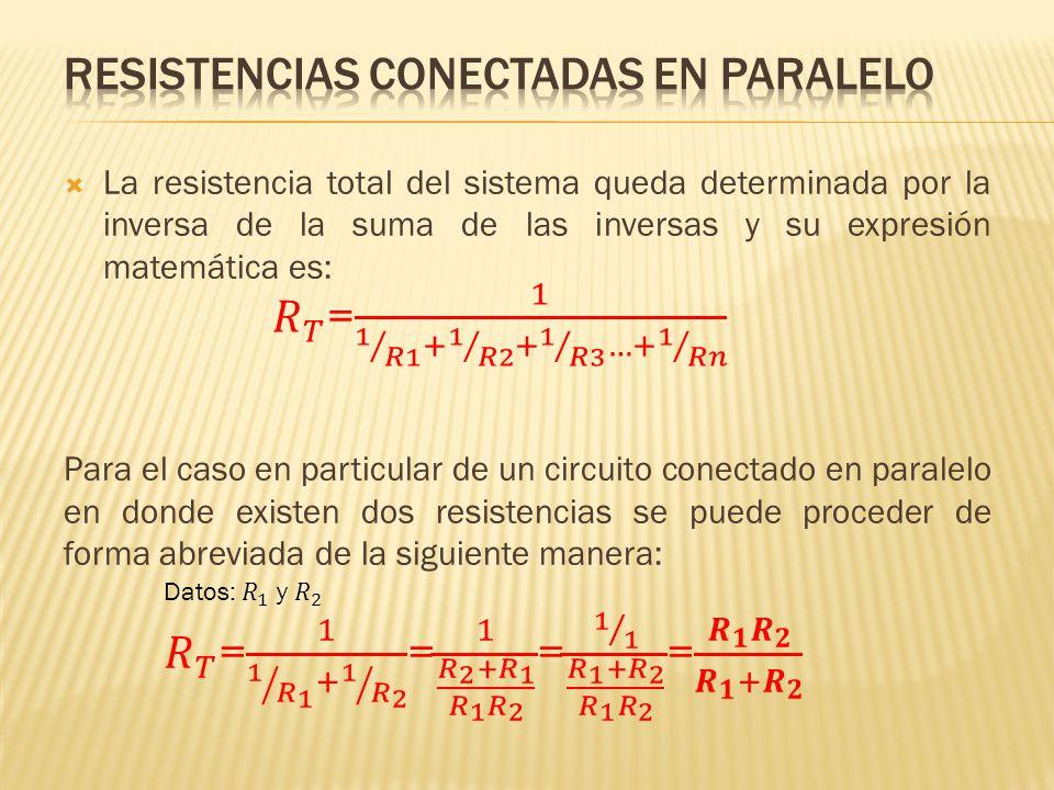 La resistencia total del sistema queda determinada por la inversa de la suma de las inversas y su expresión matemática es: Para el caso en particular