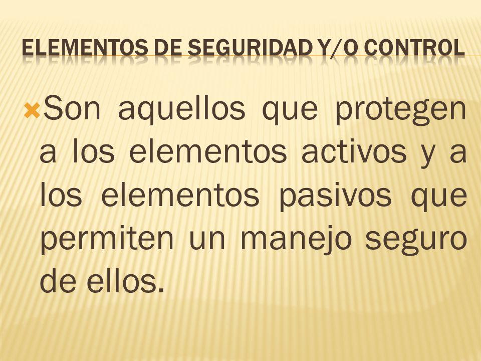 Son aquellos que protegen a los elementos activos y a los elementos pasivos que permiten un manejo seguro de ellos.