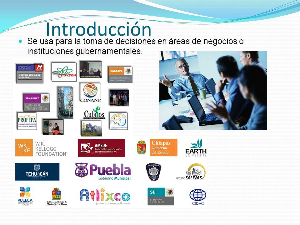Introducción Se usa para la toma de decisiones en áreas de negocios o instituciones gubernamentales.
