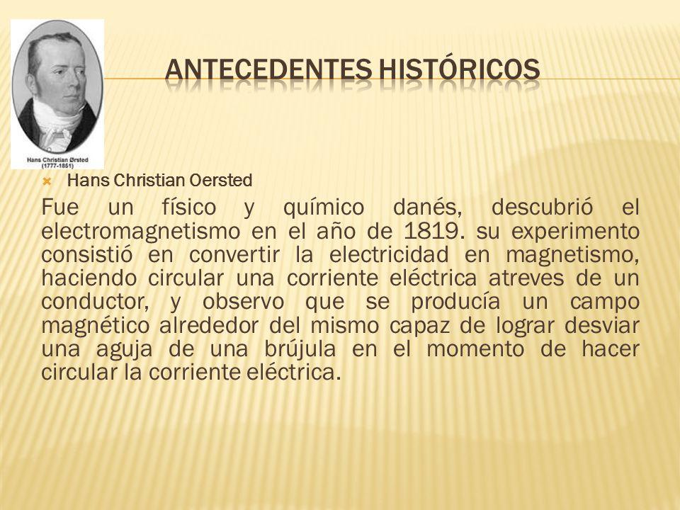 Hans Christian Oersted Fue un físico y químico danés, descubrió el electromagnetismo en el año de 1819. su experimento consistió en convertir la elect