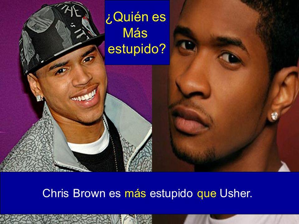 Chris Brown es más estupido que Usher. ¿Quién es Más estupido?