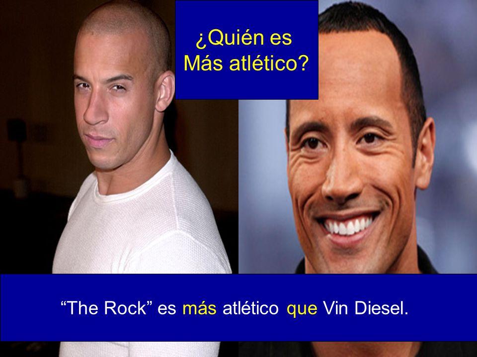 The Rock es más atlético que Vin Diesel. ¿Quién es Más atlético?