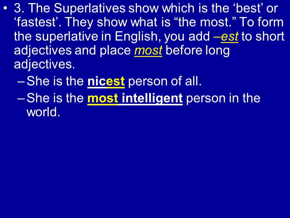 3. The Superlatives show which is the best or fastest. They show what is the most. To form the superlative in English, you add –est to short adjective