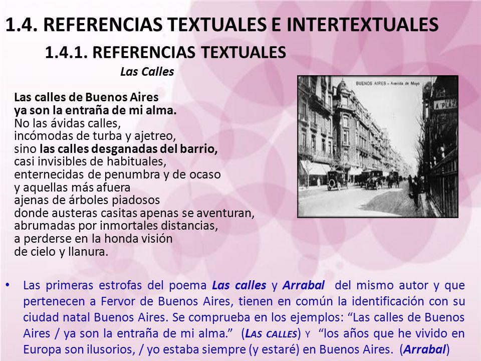 1.4. REFERENCIAS TEXTUALES E INTERTEXTUALES Las primeras estrofas del poema Las calles y Arrabal del mismo autor y que pertenecen a Fervor de Buenos A