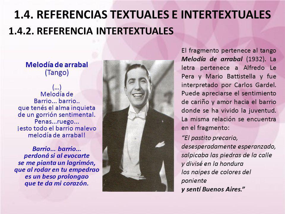 1.4. REFERENCIAS TEXTUALES E INTERTEXTUALES El fragmento pertenece al tango Melodía de arrabal (1932). La letra pertenece a Alfredo Le Pera y Mario Ba
