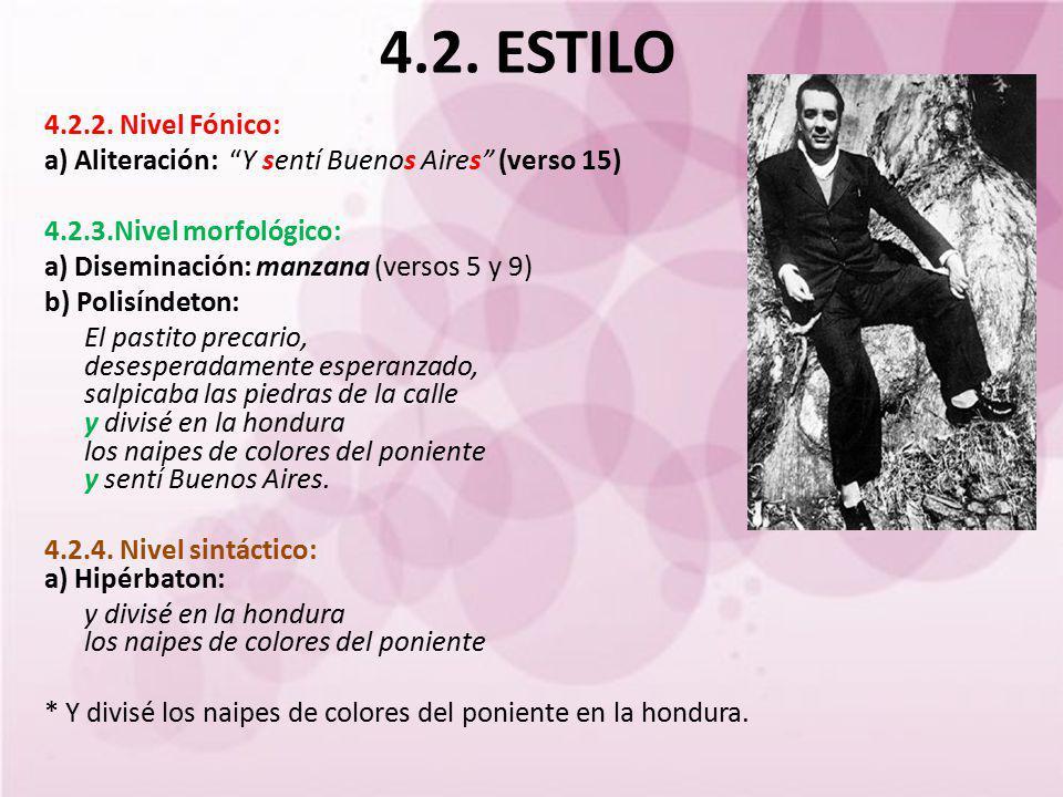 4.2. ESTILO 4.2.2. Nivel Fónico: a) Aliteración: Y sentí Buenos Aires (verso 15) 4.2.3.Nivel morfológico: a) Diseminación: manzana (versos 5 y 9) b) P