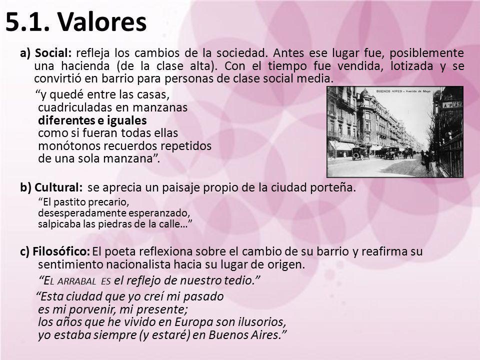 5.1. Valores a) Social: refleja los cambios de la sociedad. Antes ese lugar fue, posiblemente una hacienda (de la clase alta). Con el tiempo fue vendi