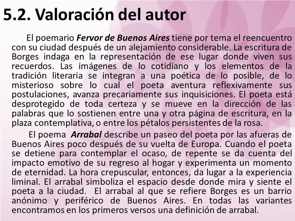 5.2. Valoración del autor El poemario Fervor de Buenos Aires tiene por tema el reencuentro con su ciudad después de un alejamiento considerable. La es