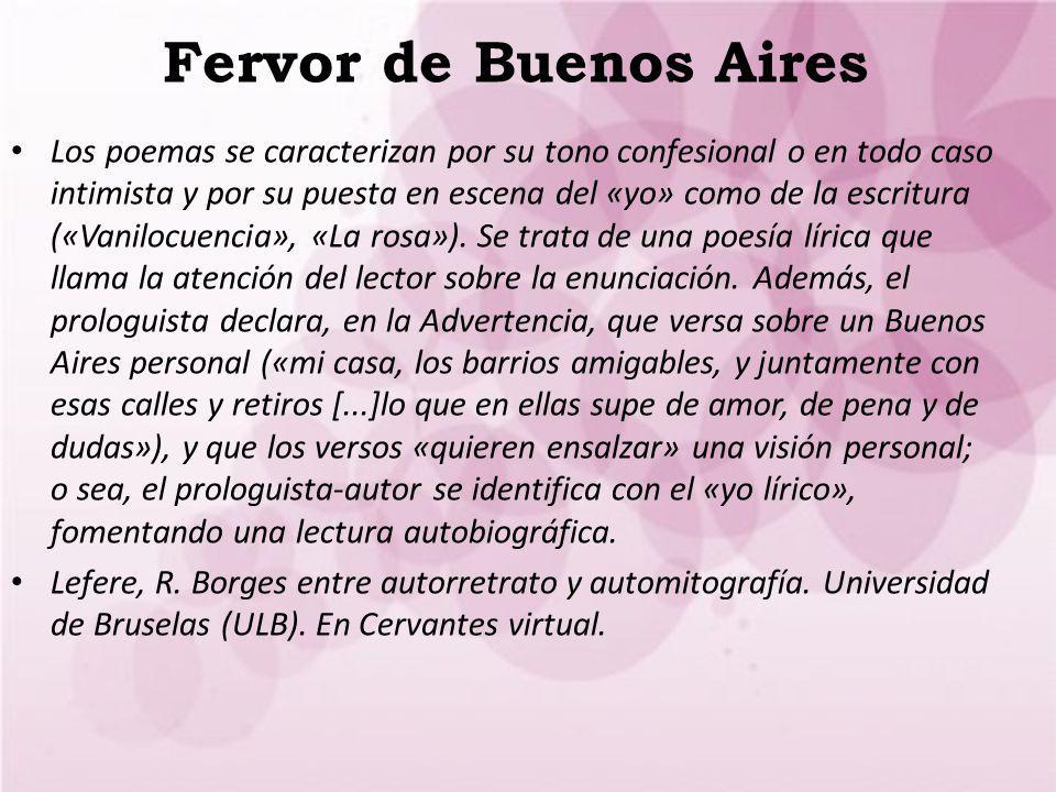 Fervor de Buenos Aires Los poemas se caracterizan por su tono confesional o en todo caso intimista y por su puesta en escena del «yo» como de la escri
