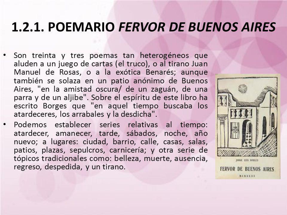 1.2.1. POEMARIO FERVOR DE BUENOS AIRES Son treinta y tres poemas tan heterogéneos que aluden a un juego de cartas (el truco), o al tirano Juan Manuel