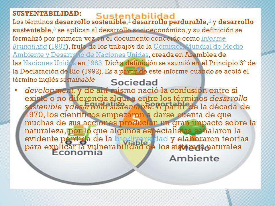 SUSTENTABILIDAD: Los términos desarrollo sostenible, 1 desarrollo perdurable, 2 y desarrollo sustentable, 3 se aplican al desarrollo socioeconómico, y