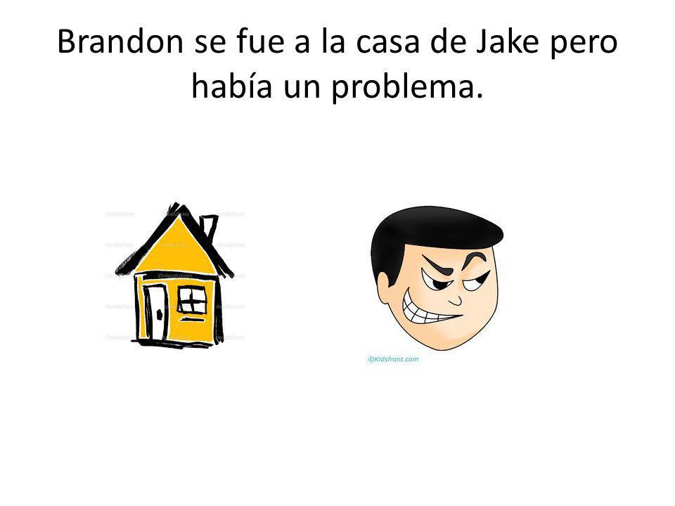 Brandon se fue a la casa de Jake pero había un problema.