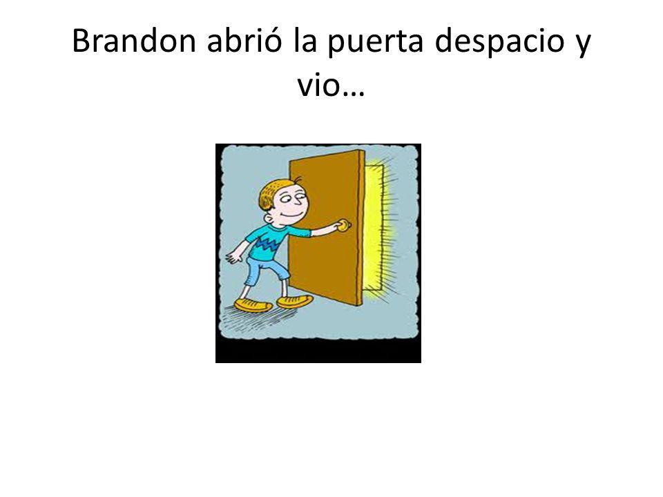 Brandon abrió la puerta despacio y vio…