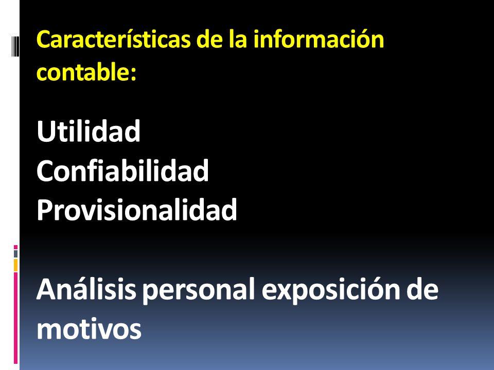Características de la información contable: Utilidad Confiabilidad Provisionalidad Análisis personal exposición de motivos
