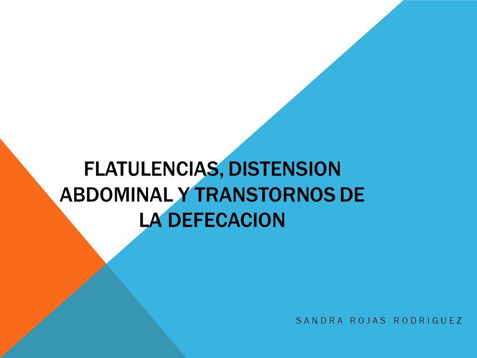 FLATULENCIAS, DISTENSION ABDOMINAL Y TRANSTORNOS DE LA DEFECACION SANDRA ROJAS RODRIGUEZ