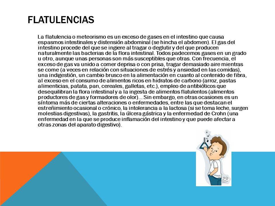 FLATULENCIAS La flatulencia o meteorismo es un exceso de gases en el intestino que causa espasmos intestinales y distensión abdominal (se hincha el ab
