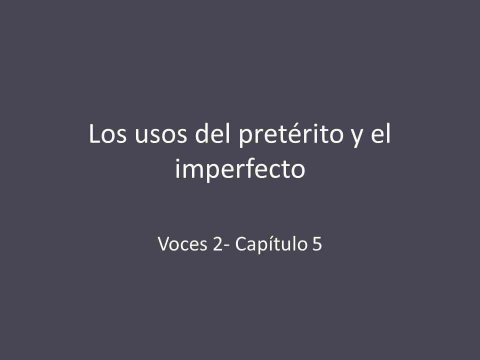 Los usos del pretérito y el imperfecto Voces 2- Capítulo 5