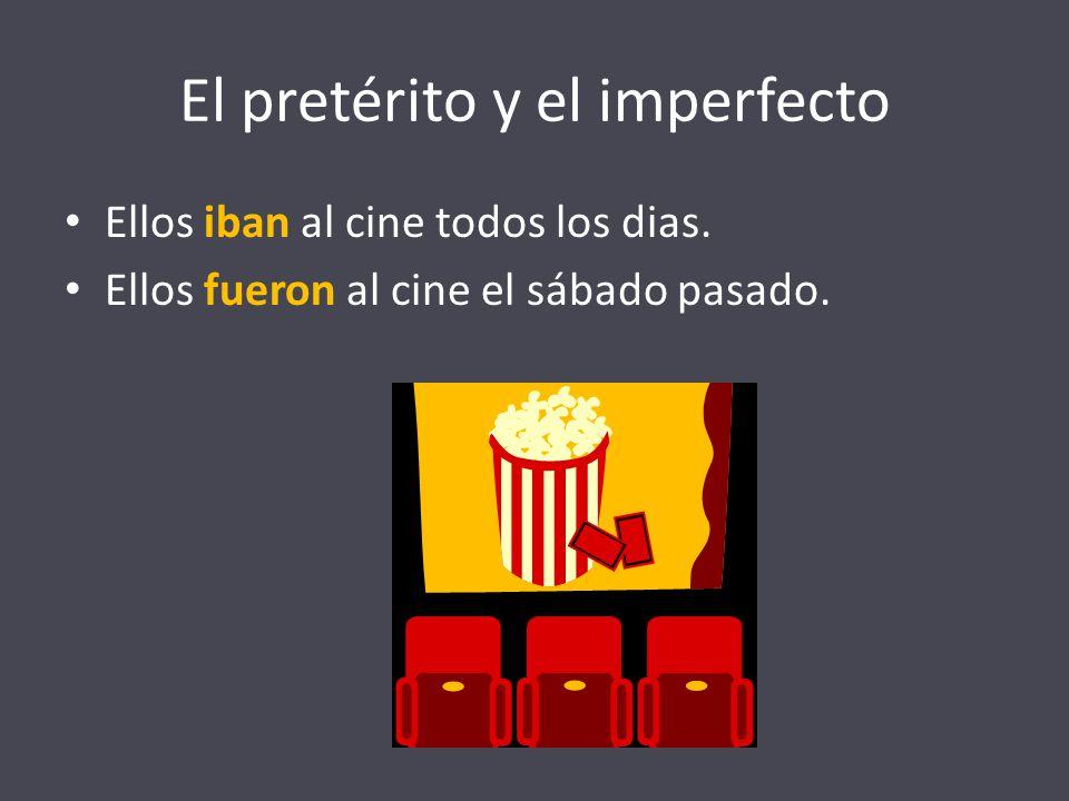 El pretérito y el imperfecto Ellos iban al cine todos los dias. Ellos fueron al cine el sábado pasado.