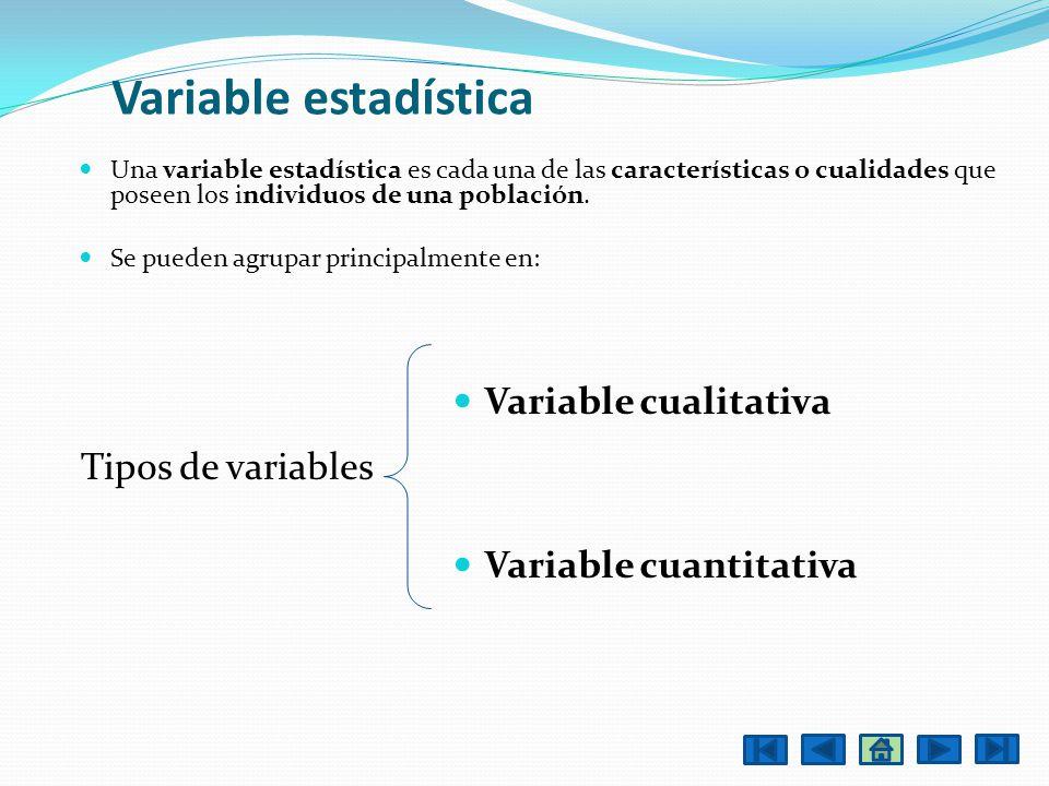 Variable estadística Una variable estadística es cada una de las características o cualidades que poseen los individuos de una población. Se pueden ag